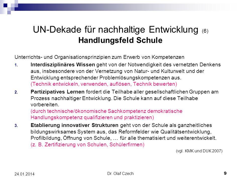 Dr. Olaf Czech 9 24.01.2014 UN-Dekade für nachhaltige Entwicklung (6) Handlungsfeld Schule Unterrichts- und Organisationsprinzipien zum Erwerb von Kom
