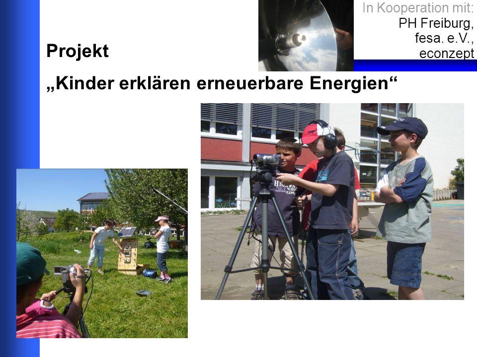 Projekt Kinder erklären erneuerbare Energien In Kooperation mit: PH Freiburg, fesa. e.V., econzept
