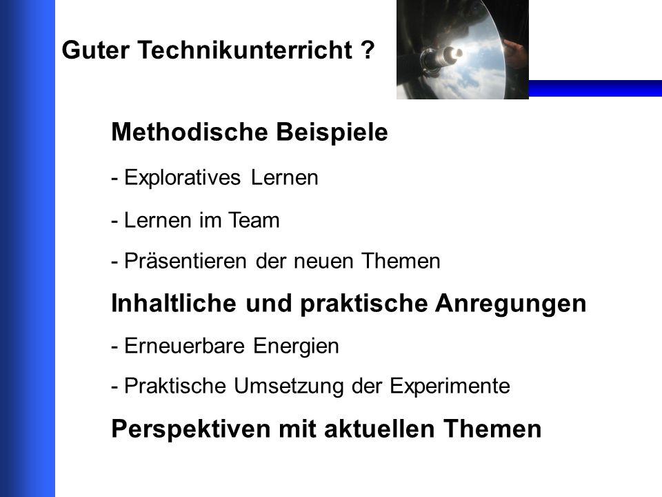Guter Technikunterricht ? Methodische Beispiele - Exploratives Lernen - Lernen im Team - Präsentieren der neuen Themen Inhaltliche und praktische Anre