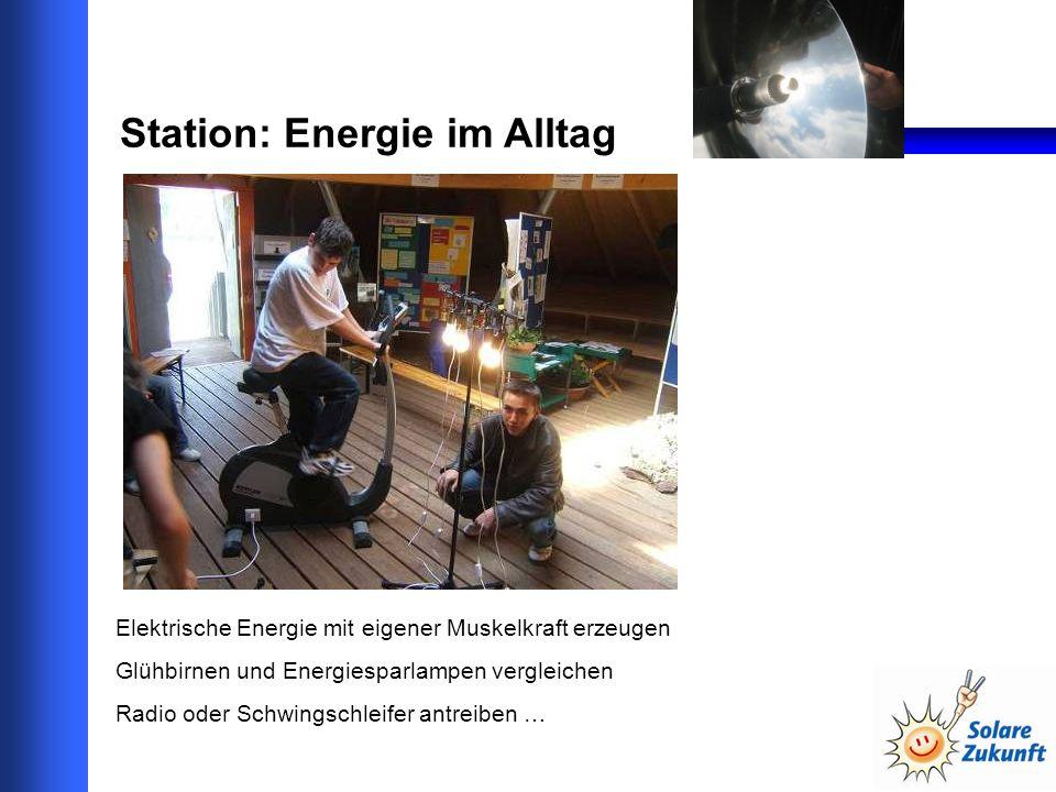 Station: Energie im Alltag Elektrische Energie mit eigener Muskelkraft erzeugen Glühbirnen und Energiesparlampen vergleichen Radio oder Schwingschleifer antreiben …