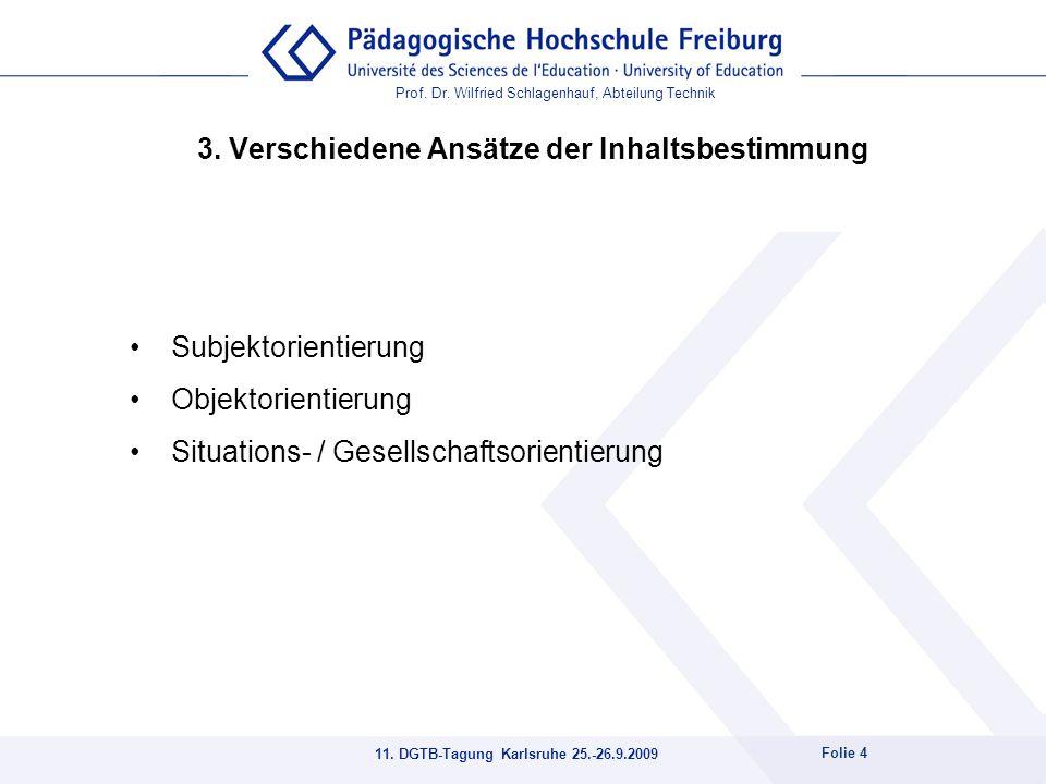 Prof. Dr. Wilfried Schlagenhauf, Abteilung Technik 11. DGTB-Tagung Karlsruhe 25.-26.9.2009 Folie 4 3. Verschiedene Ansätze der Inhaltsbestimmung Subje