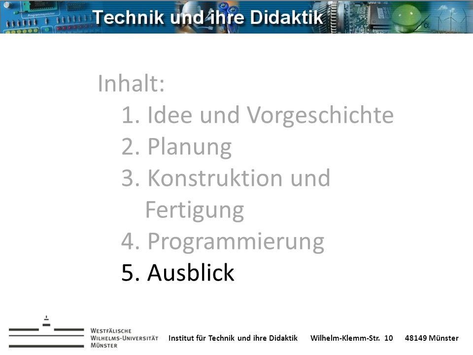 Institut für Technik und ihre DidaktikWilhelm-Klemm-Str. 1048149 Münster Inhalt: 1. Idee und Vorgeschichte 2. Planung 3. Konstruktion und Fertigung 4.