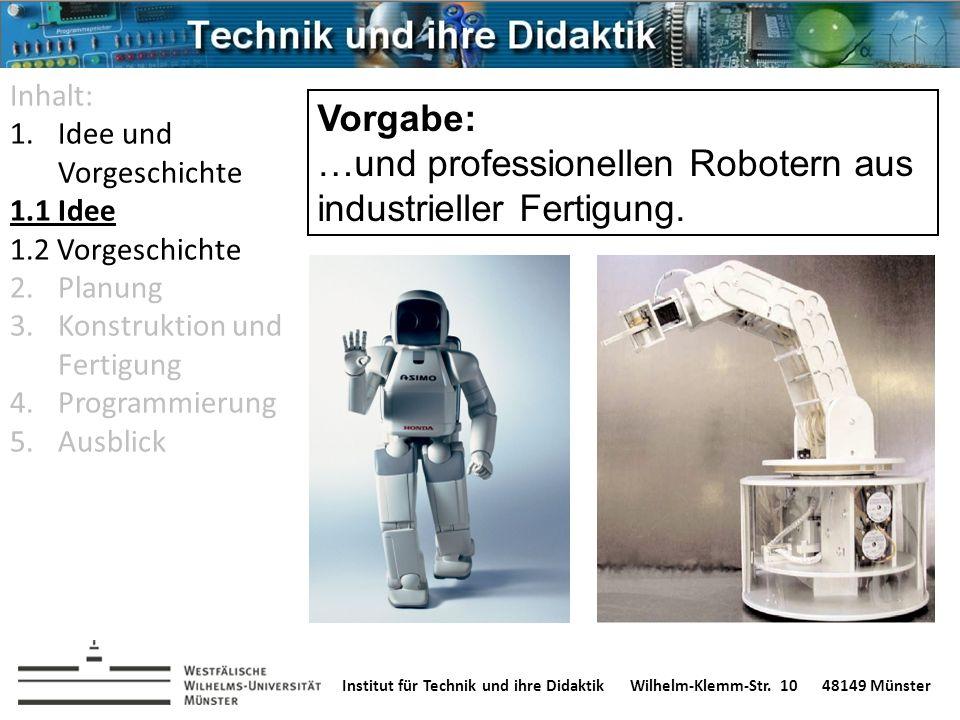 Institut für Technik und ihre DidaktikWilhelm-Klemm-Str. 1048149 Münster Inhalt: 1.Idee und Vorgeschichte 1.1 Idee 1.2 Vorgeschichte 2.Planung 3.Konst