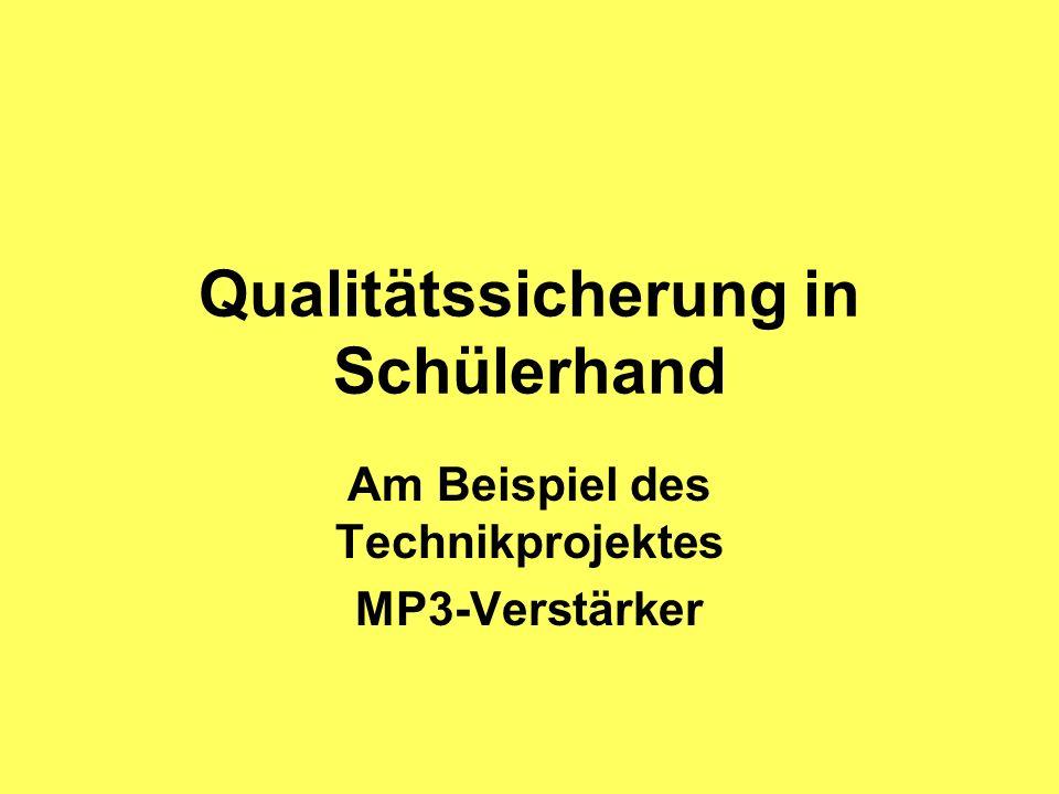 Qualitätssicherung in Schülerhand Am Beispiel des Technikprojektes MP3-Verstärker