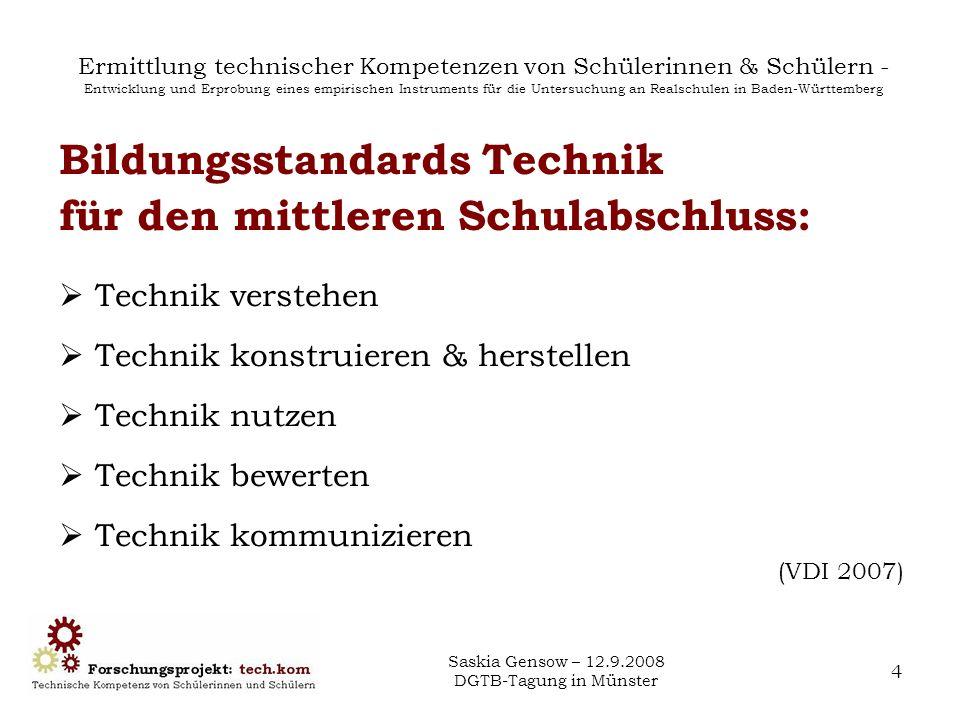 Saskia Gensow – 12.9.2008 DGTB-Tagung in Münster 4 Ermittlung technischer Kompetenzen von Schülerinnen & Schülern - Entwicklung und Erprobung eines em