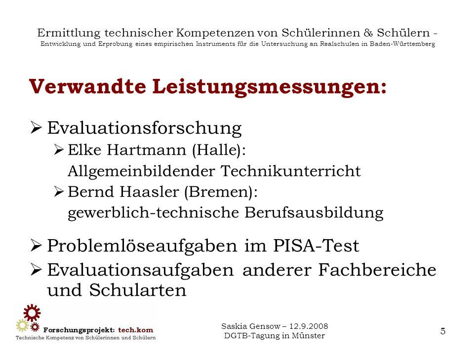 Saskia Gensow – 12.9.2008 DGTB-Tagung in Münster 6 Ermittlung technischer Kompetenzen von Schülerinnen & Schülern - Entwicklung und Erprobung eines empirischen Instruments für die Untersuchung an Realschulen in Baden-Württemberg tech.kom-Matrix Der Bereich Technik herstellen ist nicht in der Matrix enthalten, da einheitliche Arbeitsplätze nicht an der Schule vorhanden sind.