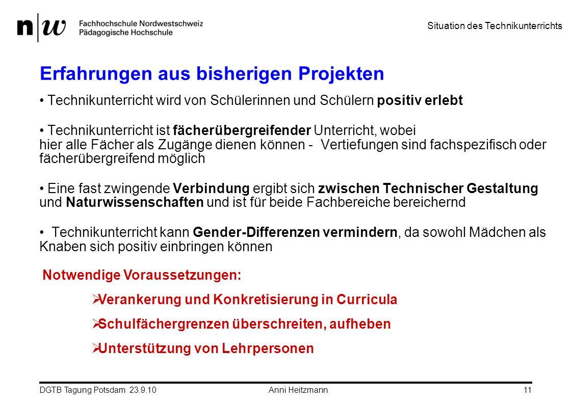 DGTB Tagung Potsdam 23.9.10 Anni Heitzmann11 Erfahrungen aus bisherigen Projekten Technikunterricht wird von Schülerinnen und Schülern positiv erlebt