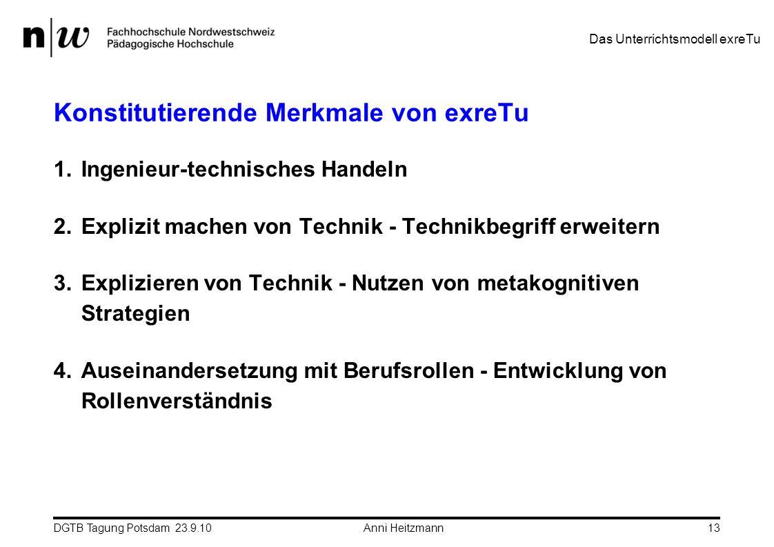DGTB Tagung Potsdam 23.9.10 Anni Heitzmann13 Konstitutierende Merkmale von exreTu 1.Ingenieur-technisches Handeln 2.Explizit machen von Technik - Tech