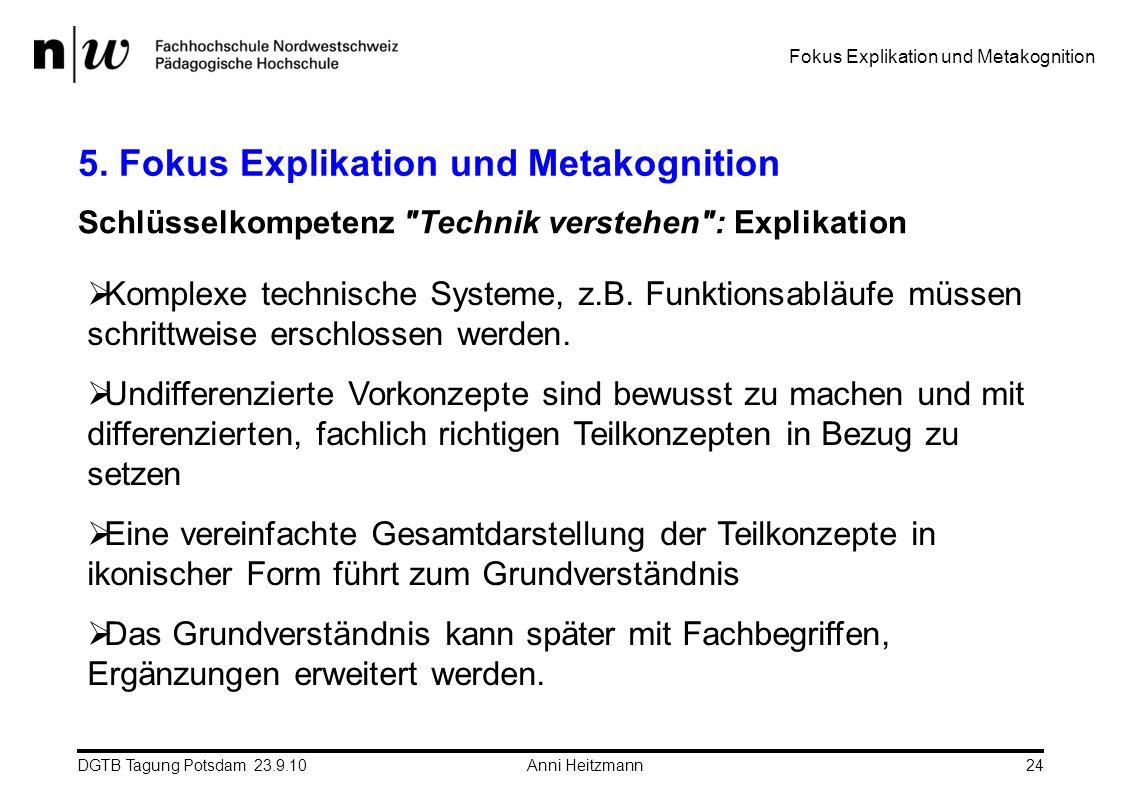 DGTB Tagung Potsdam 23.9.10 Anni Heitzmann24 5. Fokus Explikation und Metakognition Schlüsselkompetenz