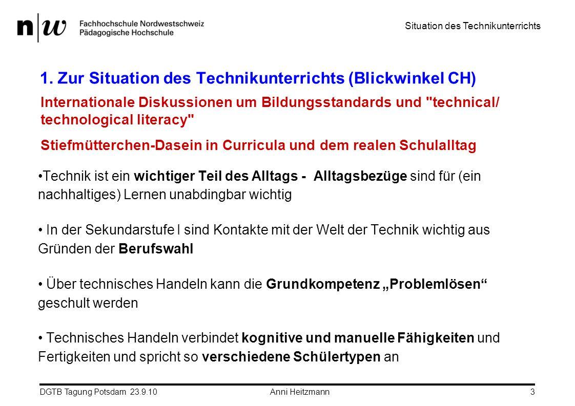 DGTB Tagung Potsdam 23.9.10 Anni Heitzmann3 1. Zur Situation des Technikunterrichts (Blickwinkel CH) Technik ist ein wichtiger Teil des Alltags - Allt