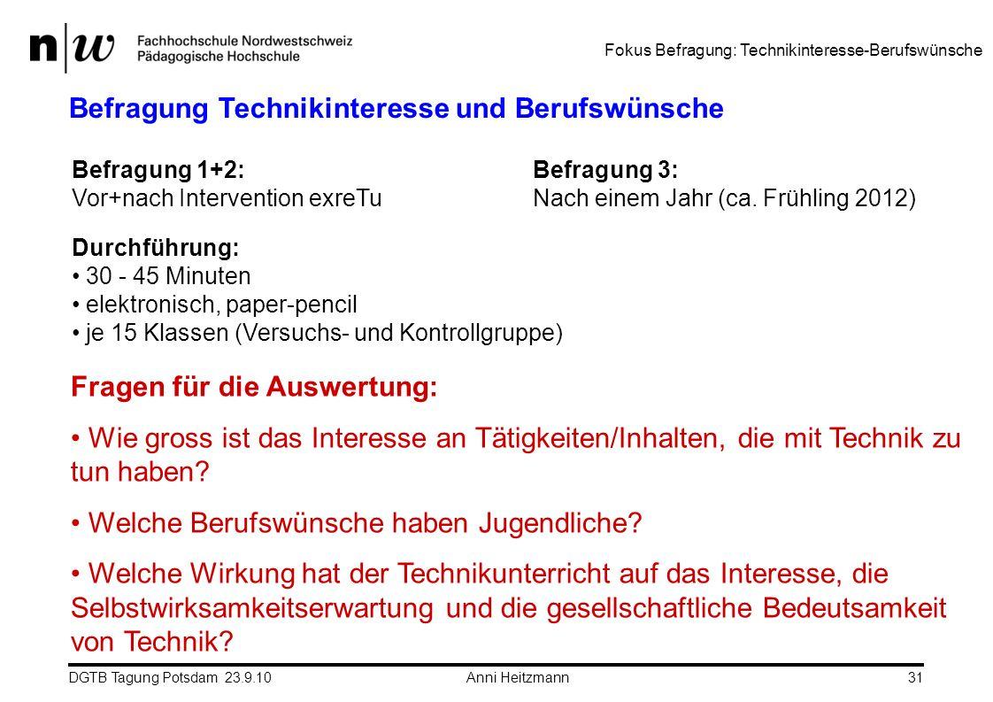 DGTB Tagung Potsdam 23.9.10 Anni Heitzmann31 Befragung 1+2: Vor+nach Intervention exreTu Fragen für die Auswertung: Wie gross ist das Interesse an Tät
