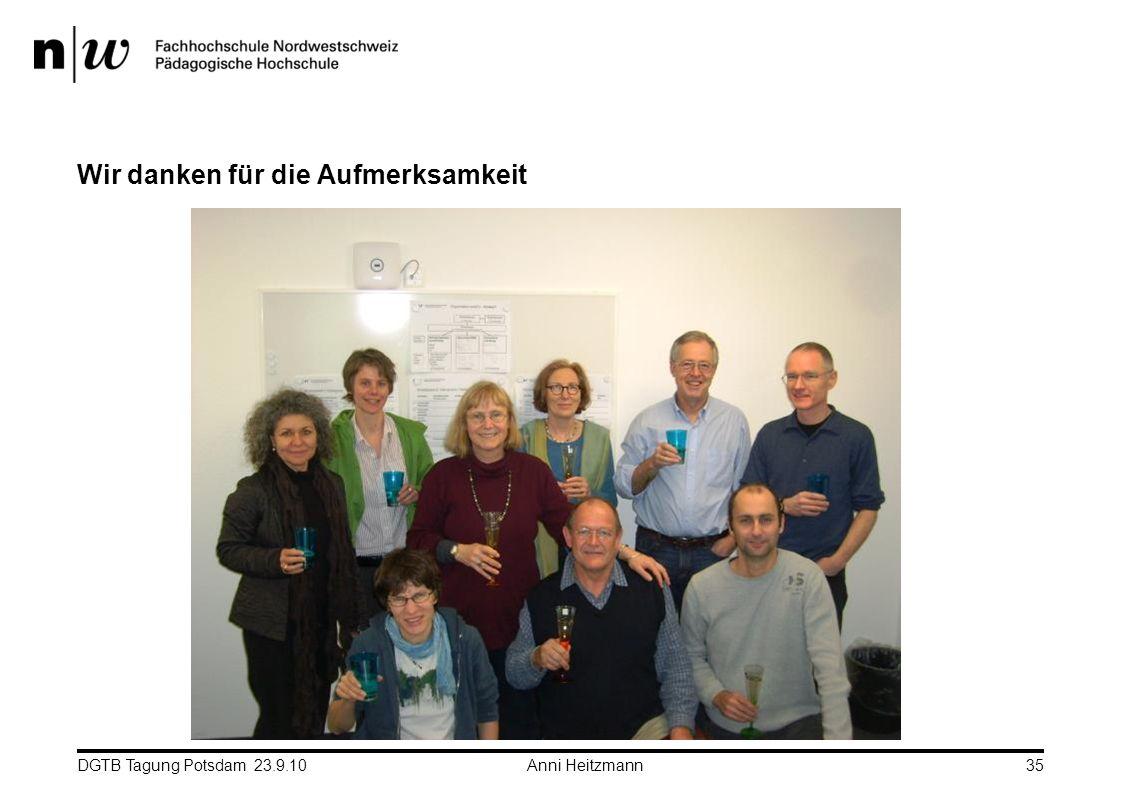 DGTB Tagung Potsdam 23.9.10 Anni Heitzmann35 Wir danken für die Aufmerksamkeit