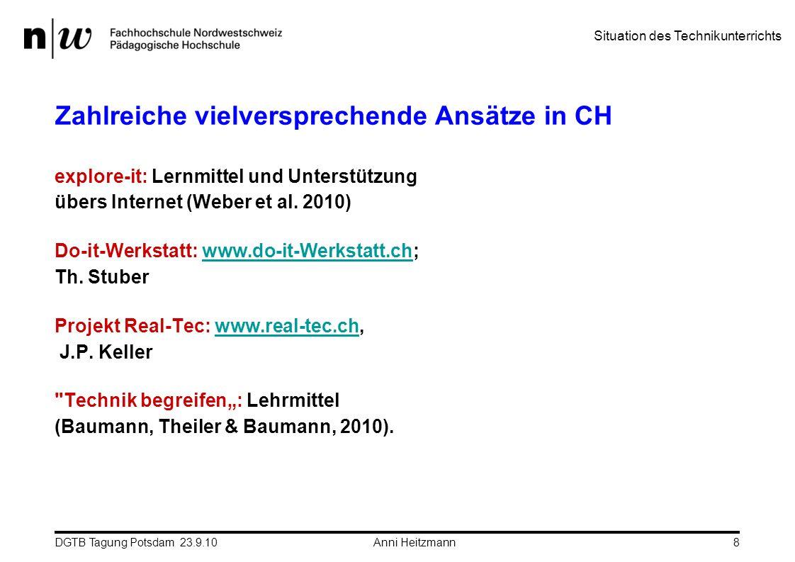 DGTB Tagung Potsdam 23.9.10 Anni Heitzmann8 Zahlreiche vielversprechende Ansätze in CH explore-it: Lernmittel und Unterstützung übers Internet (Weber