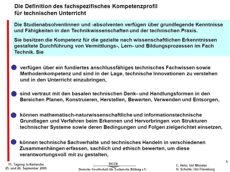 Deutsche Gesellschaft für Technische Bildung e.V. DGTB 11. Tagung in Karlsruhe 25. und 26. September 2009 6 C. Hein; Uni Münster H. Schulte; Uni Flens