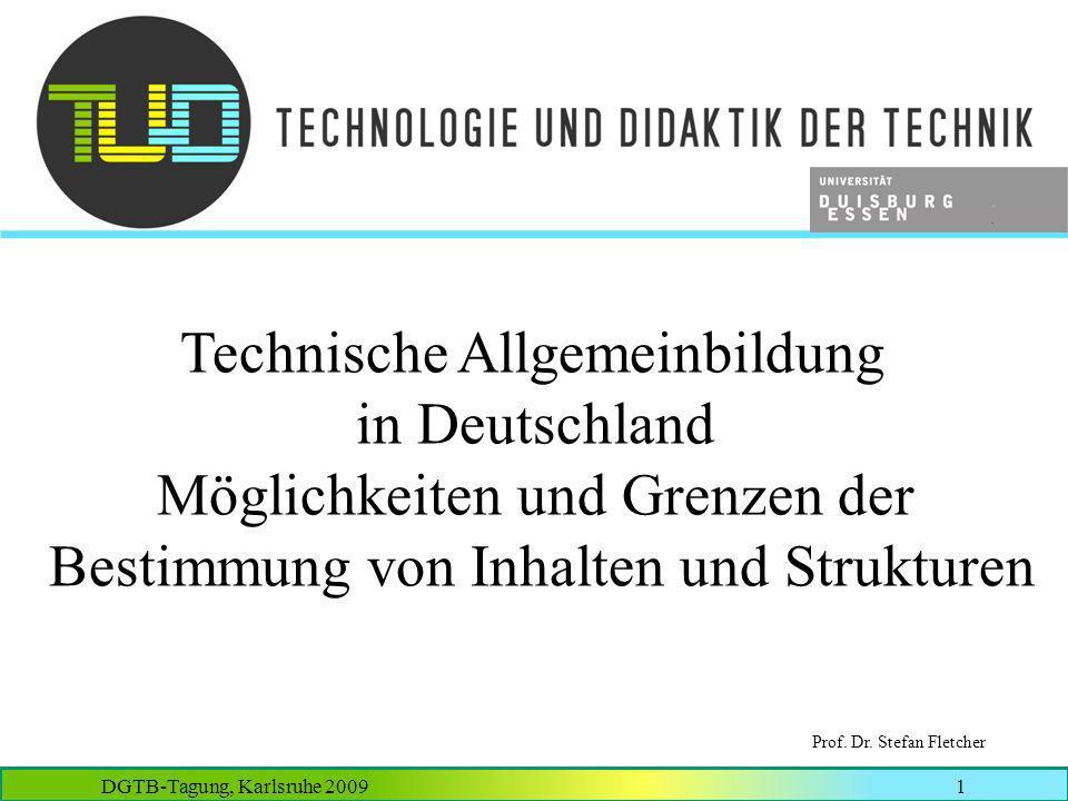 DGTB-Tagung, Karlsruhe 20091 Prof. Dr. Stefan Fletcher Technische Allgemeinbildung in Deutschland Möglichkeiten und Grenzen der Bestimmung von Inhalte