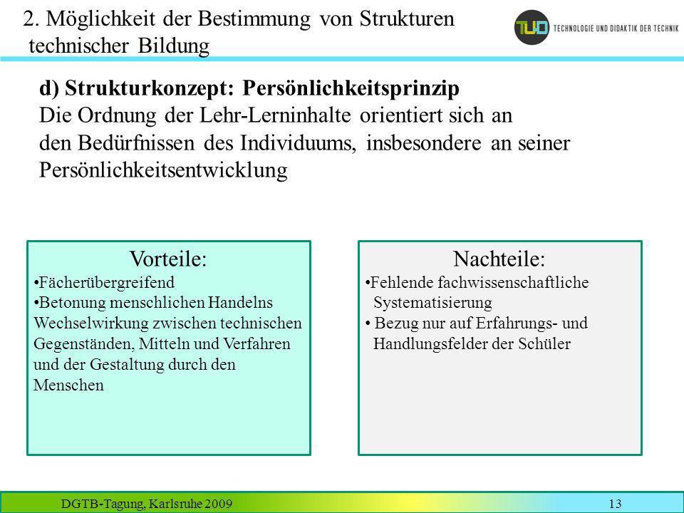 DGTB-Tagung, Karlsruhe 200913 2. Möglichkeit der Bestimmung von Strukturen technischer Bildung d) Strukturkonzept: Persönlichkeitsprinzip Die Ordnung
