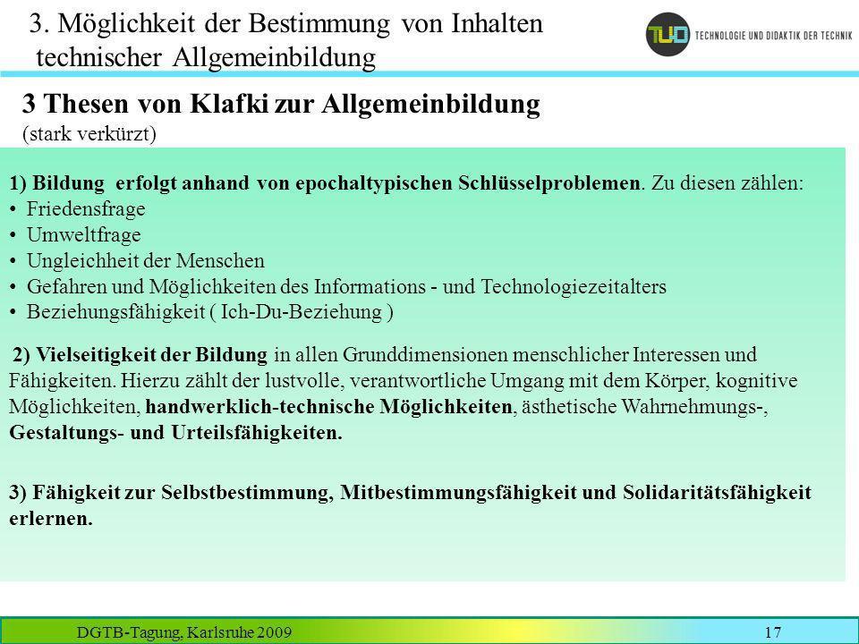 DGTB-Tagung, Karlsruhe 200917 3. Möglichkeit der Bestimmung von Inhalten technischer Allgemeinbildung 1) Bildung erfolgt anhand von epochaltypischen S