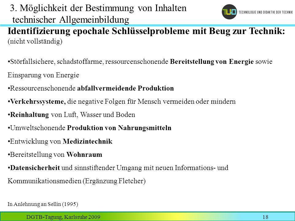 DGTB-Tagung, Karlsruhe 200918 3. Möglichkeit der Bestimmung von Inhalten technischer Allgemeinbildung Identifizierung epochale Schlüsselprobleme mit B