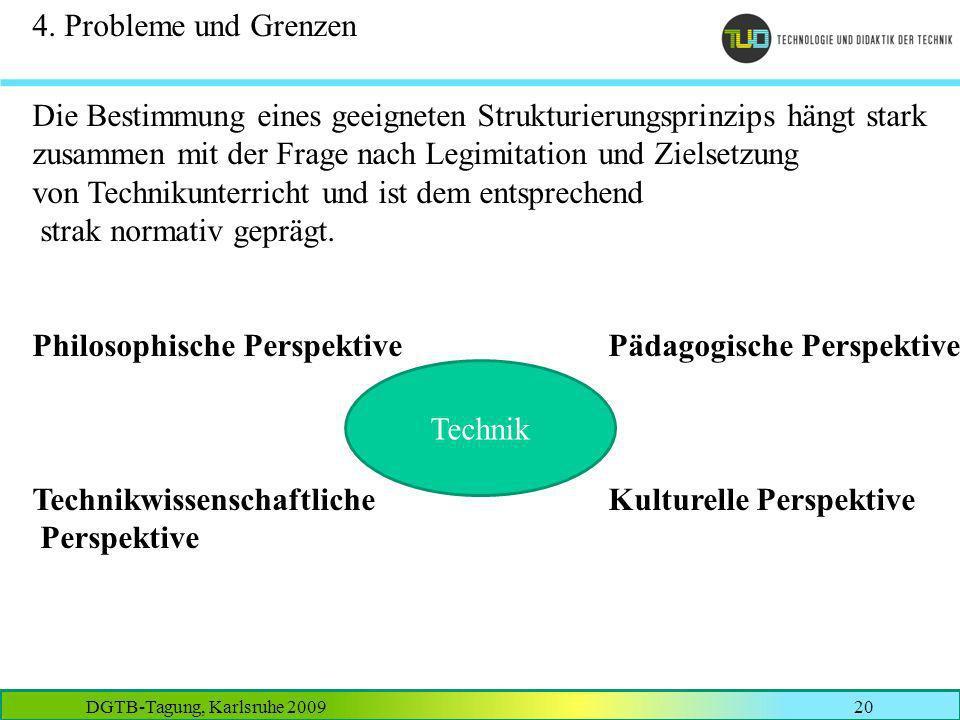 DGTB-Tagung, Karlsruhe 200920 4. Probleme und Grenzen Die Bestimmung eines geeigneten Strukturierungsprinzips hängt stark zusammen mit der Frage nach