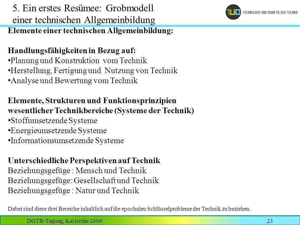DGTB-Tagung, Karlsruhe 200923 Elemente einer technischen Allgemeinbildung: Handlungsfähigkeiten in Bezug auf: Planung und Konstruktion vom Technik Her