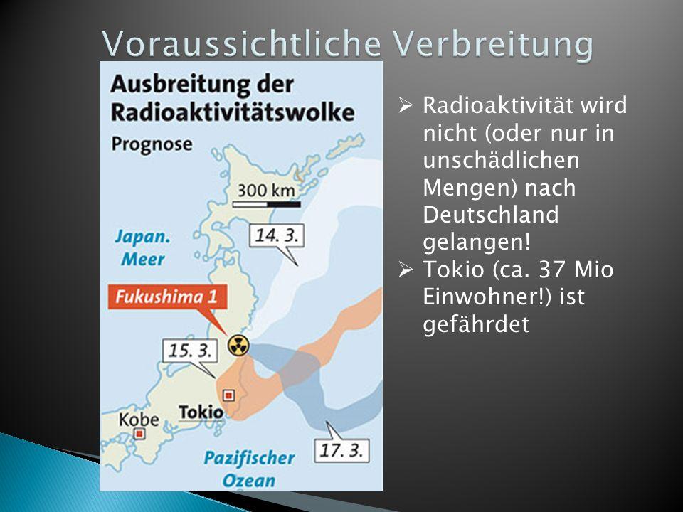 Radioaktivität wird nicht (oder nur in unschädlichen Mengen) nach Deutschland gelangen! Tokio (ca. 37 Mio Einwohner!) ist gefährdet