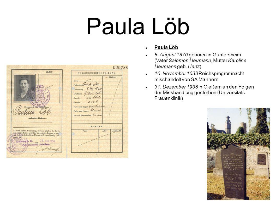 Paula Löb 8. August 1876 geboren in Guntersheim (Vater Salomon Heumann, Mutter Karoline Heumann geb. Hertz) 10. November 1038 Reichsprogromnacht missh