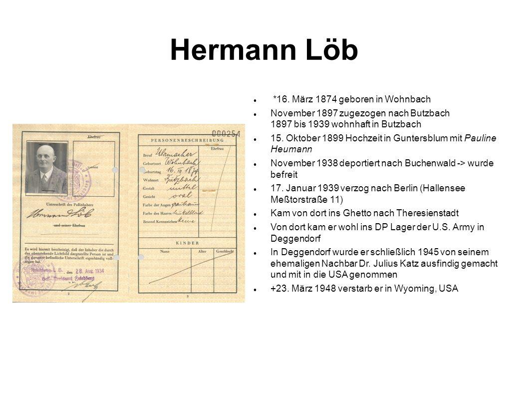 Hermann Löb *16. März 1874 geboren in Wohnbach November 1897 zugezogen nach Butzbach 1897 bis 1939 wohnhaft in Butzbach 15. Oktober 1899 Hochzeit in G
