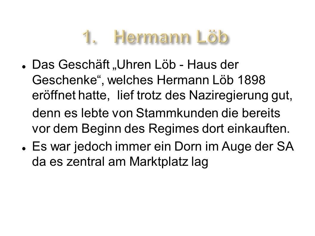 Das Geschäft Uhren Löb - Haus der Geschenke, welches Hermann Löb 1898 eröffnet hatte, lief trotz des Naziregierung gut, denn es lebte von Stammkunden