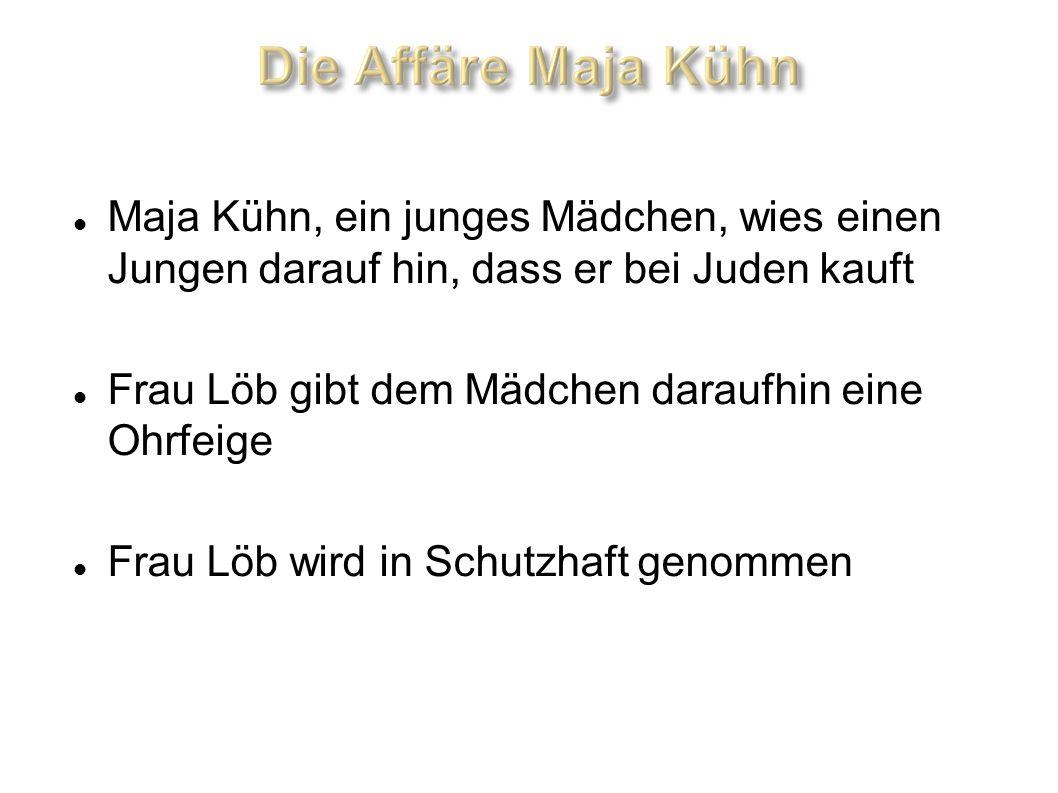 Maja Kühn, ein junges Mädchen, wies einen Jungen darauf hin, dass er bei Juden kauft Frau Löb gibt dem Mädchen daraufhin eine Ohrfeige Frau Löb wird i