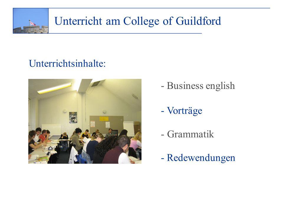Unterricht am College of Guildford Unterrichtsinhalte: - Business english - Vorträge - Grammatik - Redewendungen