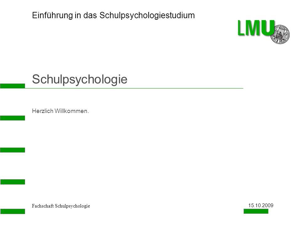 Fachschaft Schulpsychologie Einführung in das Schulpsychologiestudium 15.10.2009 Schulpsychologie Herzlich Willkommen.