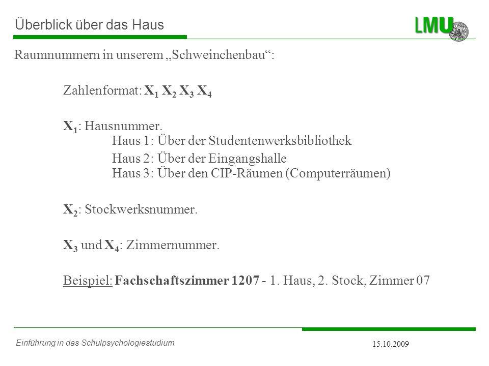 Einführung in das Schulpsychologiestudium 15.10.2009 Überblick über das Haus Raumnummern in unserem Schweinchenbau: Zahlenformat: X 1 X 2 X 3 X 4 X 1 : Hausnummer.
