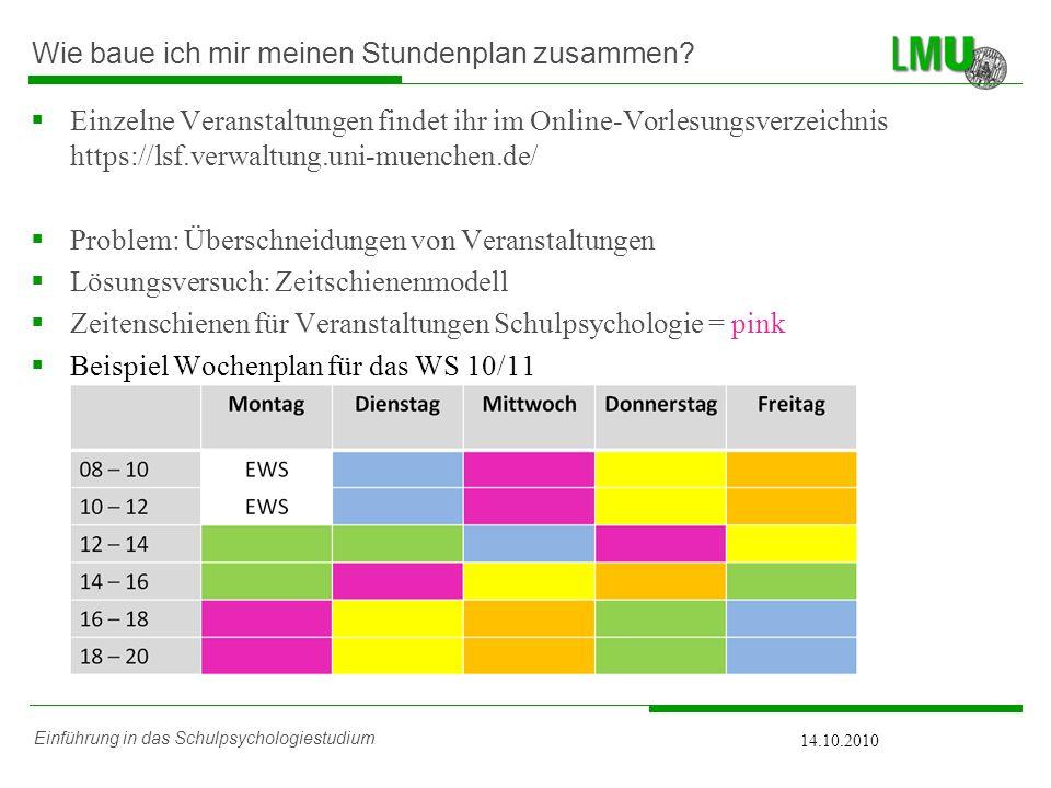 Einführung in das Schulpsychologiestudium 14.10.2010 Wie baue ich mir meinen Stundenplan zusammen? Einzelne Veranstaltungen findet ihr im Online-Vorle