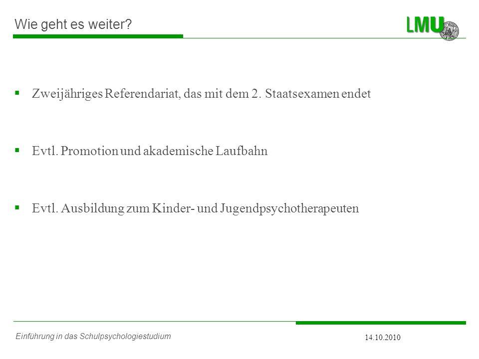 Einführung in das Schulpsychologiestudium 14.10.2010 Wie geht es weiter? Zweijähriges Referendariat, das mit dem 2. Staatsexamen endet Evtl. Promotion
