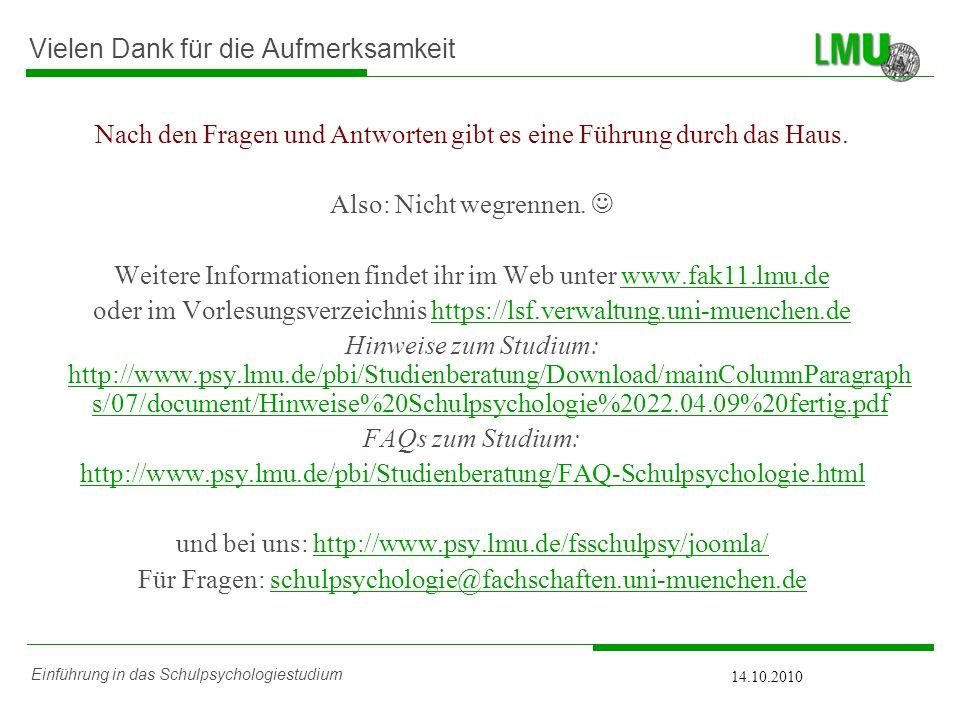 Einführung in das Schulpsychologiestudium 14.10.2010 Vielen Dank für die Aufmerksamkeit Nach den Fragen und Antworten gibt es eine Führung durch das H