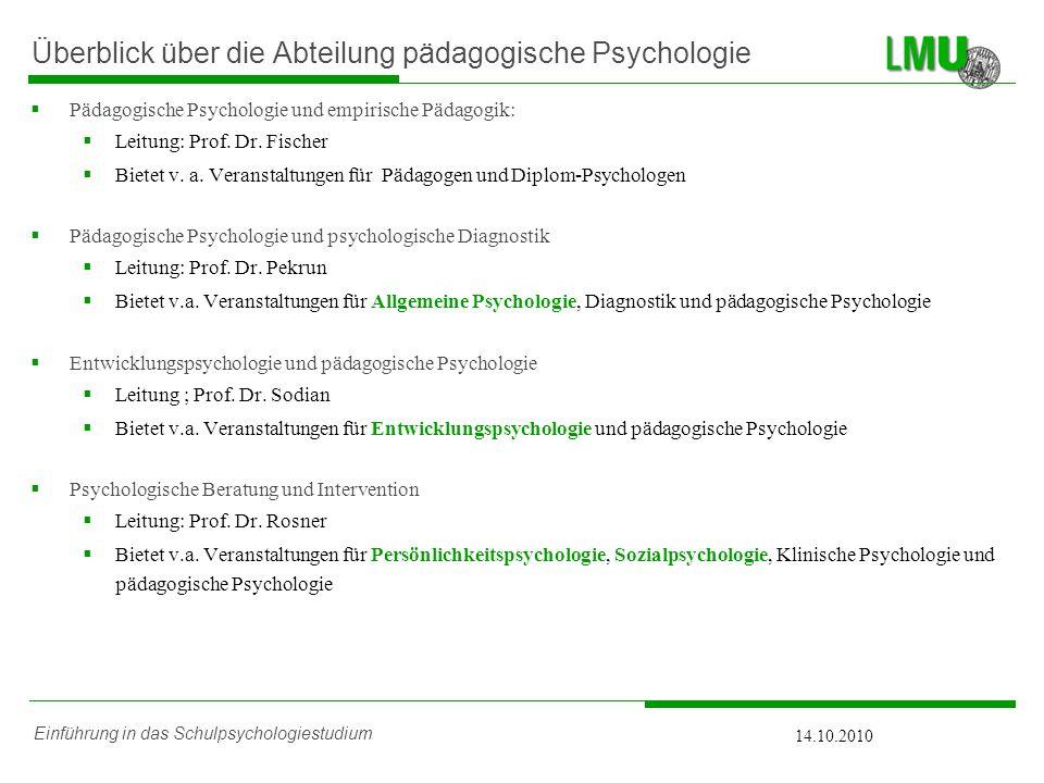 Einführung in das Schulpsychologiestudium 14.10.2010 Pädagogische Psychologie und empirische Pädagogik: Leitung: Prof. Dr. Fischer Bietet v. a. Verans