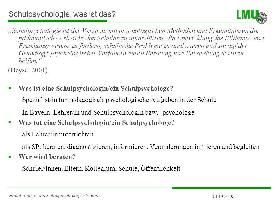 Einführung in das Schulpsychologiestudium 14.10.2010 Schulpsychologie, was ist das? Schulpsychologie ist der Versuch, mit psychologischen Methoden und