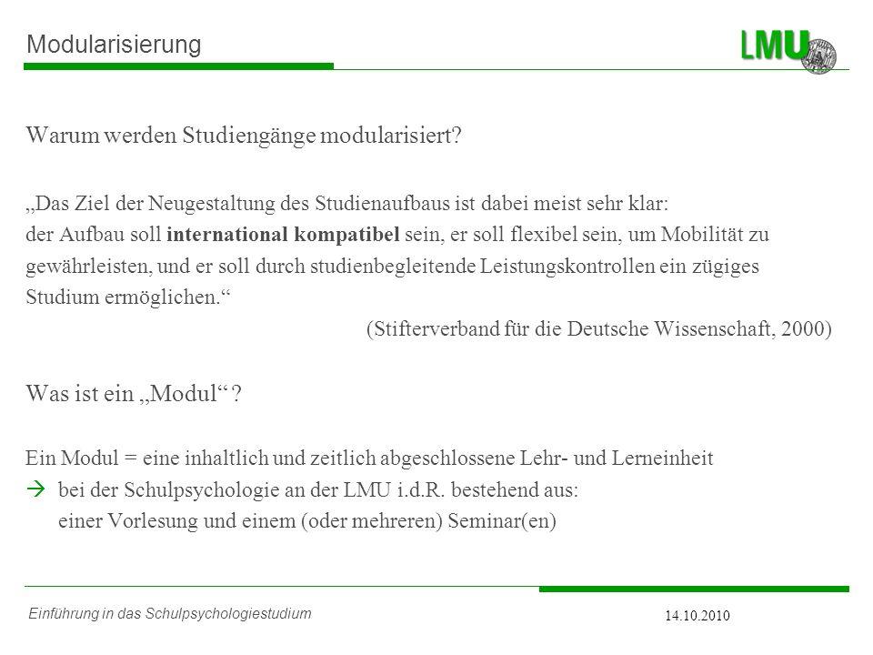 Einführung in das Schulpsychologiestudium Modularisierung Warum werden Studiengänge modularisiert? Das Ziel der Neugestaltung des Studienaufbaus ist d