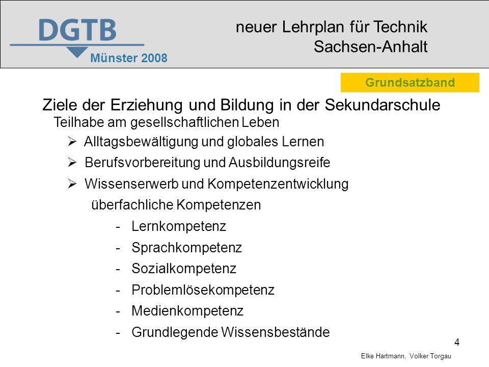 5 Münster 2008 neuer Lehrplan für Technik Sachsen-Anhalt Elke Hartmann, Volker Torgau Von der Lebenswelt über grundlegende Wissensbestände zu Kompetenzen Grundsatzband