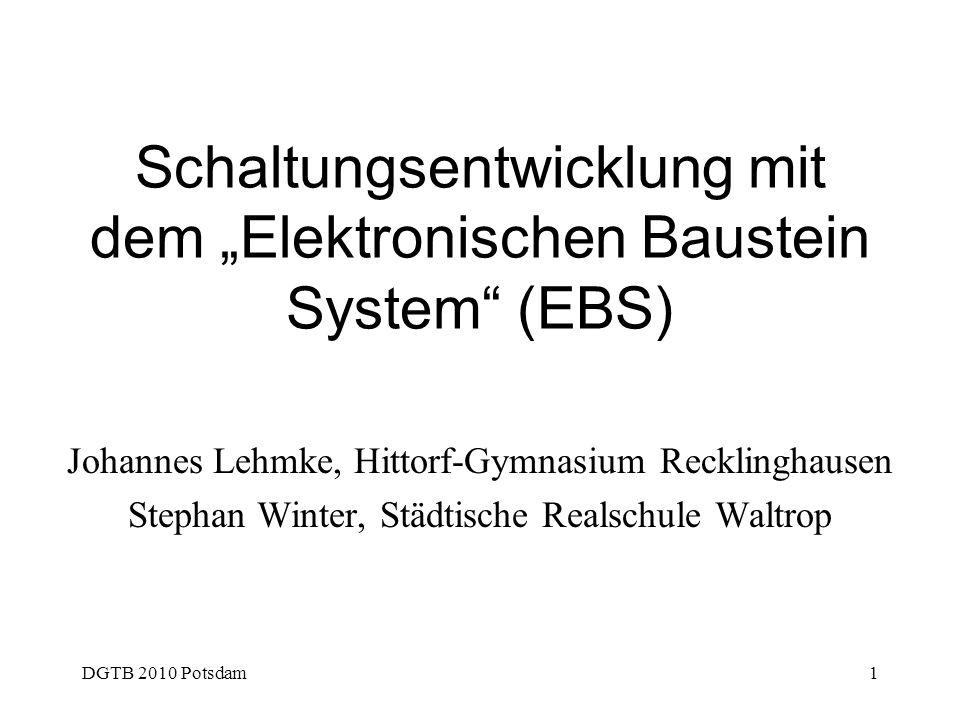 DGTB 2010 Potsdam1 Schaltungsentwicklung mit dem Elektronischen Baustein System (EBS) Johannes Lehmke, Hittorf-Gymnasium Recklinghausen Stephan Winter