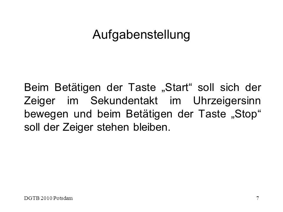DGTB 2010 Potsdam7 Aufgabenstellung Beim Betätigen der Taste Start soll sich der Zeiger im Sekundentakt im Uhrzeigersinn bewegen und beim Betätigen de