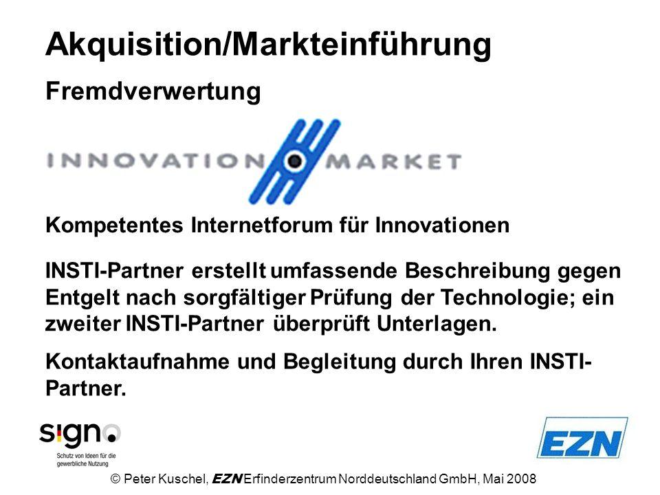 Akquisition/Markteinführung Fremdverwertung © Peter Kuschel, EZN Erfinderzentrum Norddeutschland GmbH, Mai 2008 Kompetentes Internetforum für Innovati