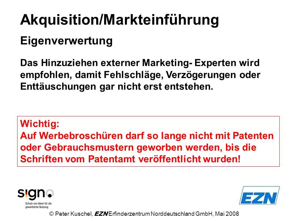 Akquisition/Markteinführung Eigenverwertung Wichtig: Auf Werbebroschüren darf so lange nicht mit Patenten oder Gebrauchsmustern geworben werden, bis d