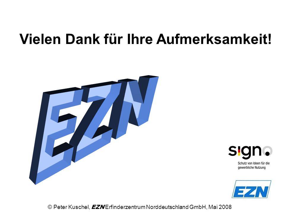 Vielen Dank für Ihre Aufmerksamkeit! © Peter Kuschel, EZN Erfinderzentrum Norddeutschland GmbH, Mai 2008