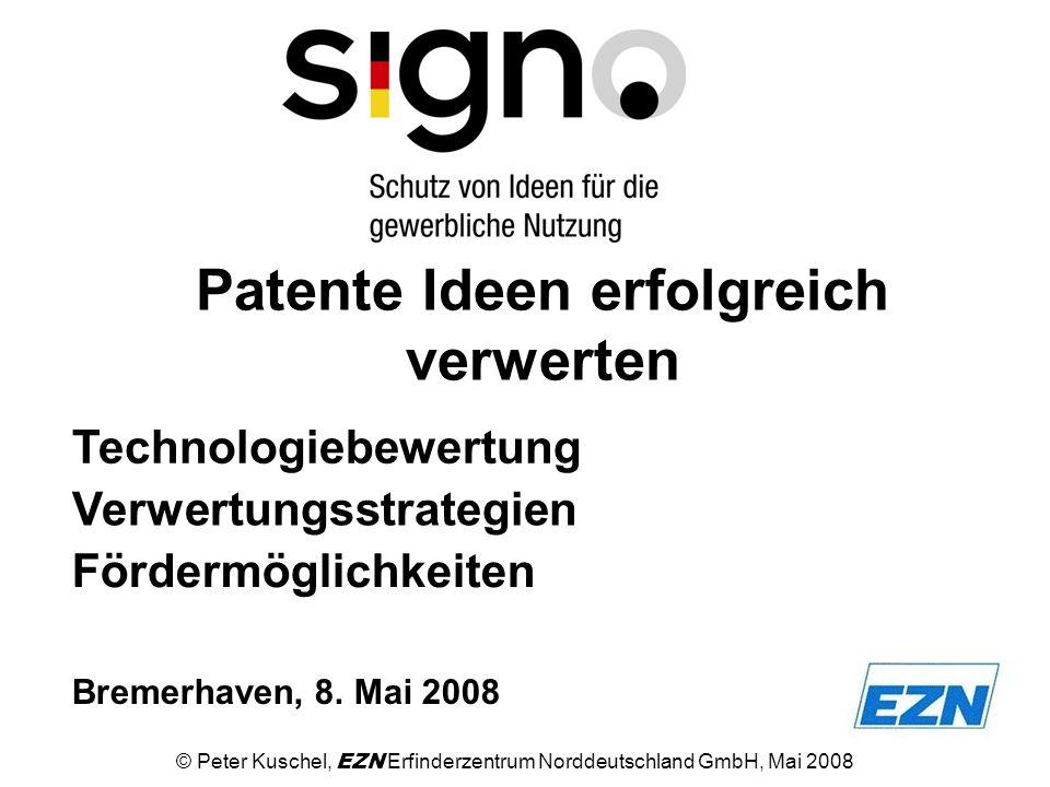 Patente Ideen erfolgreich verwerten Technologiebewertung Bremerhaven, 8. Mai 2008 Verwertungsstrategien Fördermöglichkeiten © Peter Kuschel, EZN Erfin
