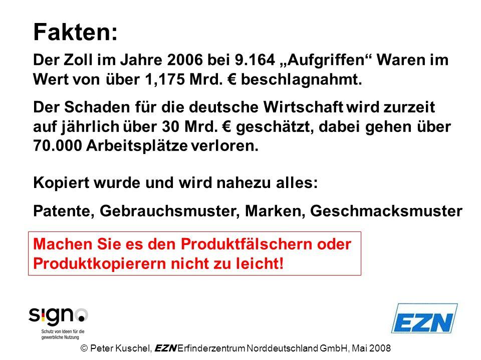 Fakten: © Peter Kuschel, EZN Erfinderzentrum Norddeutschland GmbH, Mai 2008 Der Zoll im Jahre 2006 bei 9.164 Aufgriffen Waren im Wert von über 1,175 M