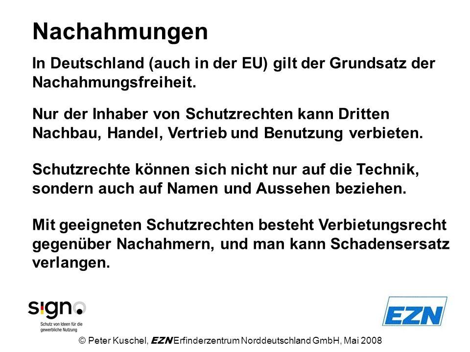 Nachahmungen © Peter Kuschel, EZN Erfinderzentrum Norddeutschland GmbH, Mai 2008 In Deutschland (auch in der EU) gilt der Grundsatz der Nachahmungsfre