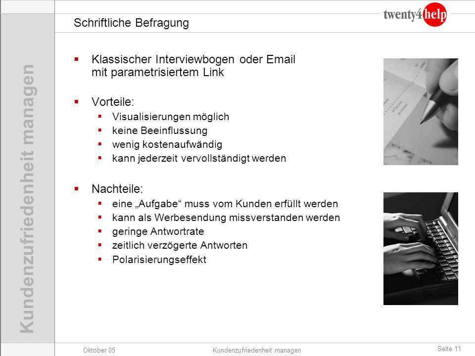 Oktober 05Kundenzufriedenheit managen Seite 11 Schriftliche Befragung Klassischer Interviewbogen oder Email mit parametrisiertem Link Vorteile: Visual