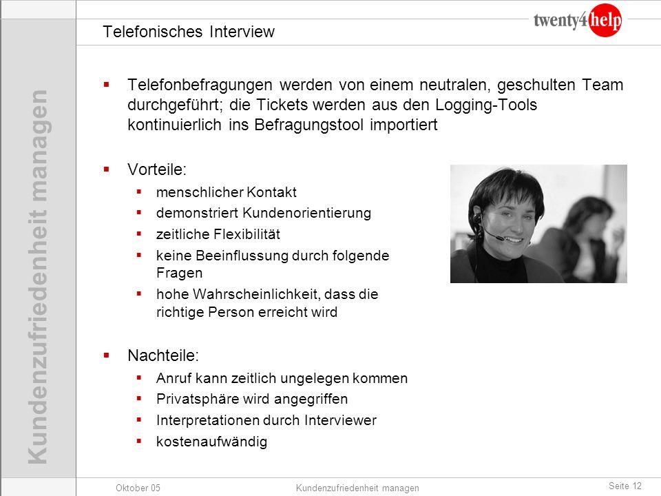 Oktober 05Kundenzufriedenheit managen Seite 12 Telefonisches Interview Telefonbefragungen werden von einem neutralen, geschulten Team durchgeführt; di