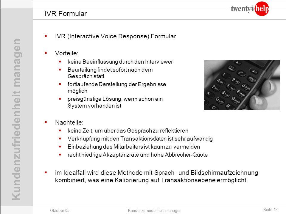 Oktober 05Kundenzufriedenheit managen Seite 13 IVR Formular IVR (Interactive Voice Response) Formular Vorteile: keine Beeinflussung durch den Intervie